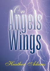 On Angels Wings ebook by Heather Adams