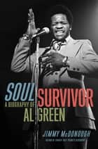Soul Survivor - A Biography of Al Green ebook by Jimmy McDonough