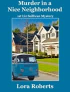 Murder in a Nice Neighborhood ebook by Lora Roberts