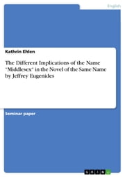 The Different Implications of the Name 'Middlesex' in the Novel of the Same Name by Jeffrey Eugenides ebook by Kathrin Ehlen