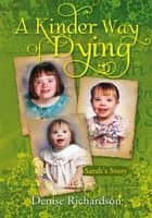 A Kinder Way Of Dying ebook by Denise Richardson
