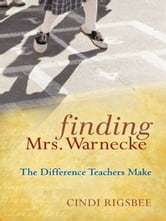 Finding Mrs. Warnecke - The Difference Teachers Make ebook by Cindi Rigsbee