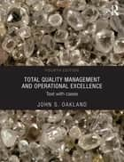 Total Quality Management and Operational Excellence ebook by John S. Oakland
