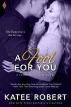A Fool For You ebook by Katee Robert