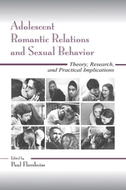 Adolescent Romantic Relations and Sexual Behavior - Theory, Research, and Practical Implications ebook by Paul Florsheim