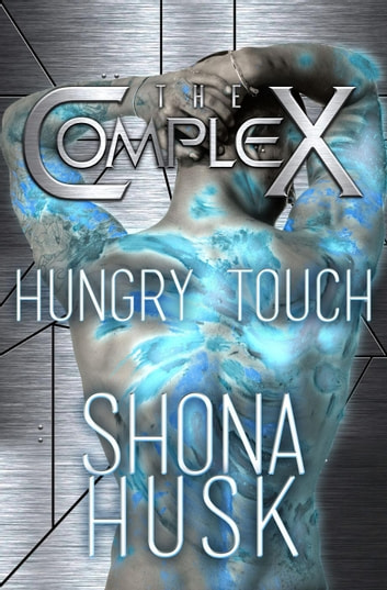 Hungry Touch - The Complex, #0 ebook by Shona Husk