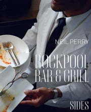Rockpool Bar and Grill: Sides ebook by Neil Perry