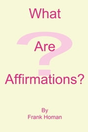 What Are Affirmations? ebook by Frank Homan