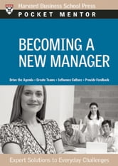 Becoming a New Manager - Expert Solutions to Everyday Challenges ebook by Harvard Business School Press