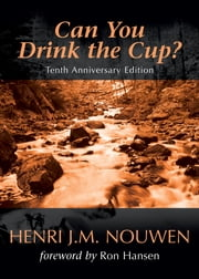 Can You Drink the Cup? ebook by Henri J. M. Nouwen,Ron Hansen