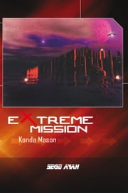 EXTREME MISSION - Konda Mason ebook by Sego Ayah