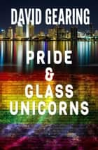 Pride and Glass Unicorns ebook by David Gearing