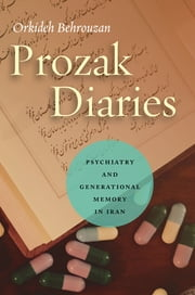 Prozak Diaries - Psychiatry and Generational Memory in Iran ebook by Orkideh Behrouzan