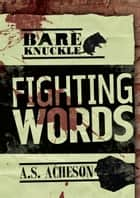Fighting Words ebook by A. S. Acheson