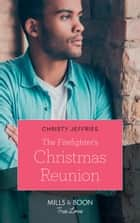 The Firefighter's Christmas Reunion (Mills & Boon True Love) (American Heroes, Book 44) eBook by Christy Jeffries