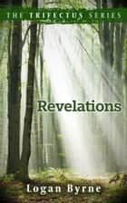 Revelations (The Trifectus Series - Book Three) ebook by Logan Byrne