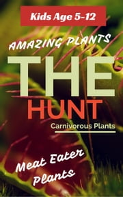 Carnivorous Plants : The Hunt. A one way ticket to the death! ebook by Thomas Ferriere,Joshua Ferriere