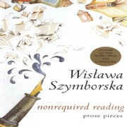 Nonrequired Reading - Prose Pieces ebook by Wislawa Szymborska, Clare Cavanagh