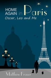Home Again in Paris: Oscar, Leo and Me ebook by Matthew Fraser