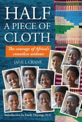 Half a Piece of Cloth: The Courage of Africa's Countless Widows ebook by Jane Crane