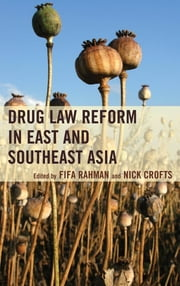 Drug Law Reform in East and Southeast Asia ebook by Fifa Rahman, Nick Crofts, Marina Mahathir,...