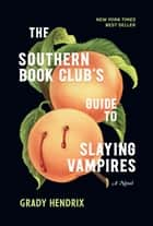 The Southern Book Club's Guide to Slaying Vampires - A Novel ebook by Grady Hendrix