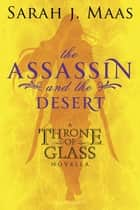 The Assassin and the Desert ebook by Sarah J. Maas