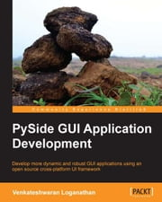 PySide GUI Application Development ebook by Venkateshwaran Loganathan