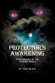Protector's Awakening - Super Heroes of the Vampire World ebook by Tami Blake