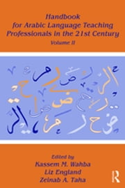 Handbook for Arabic Language Teaching Professionals in the 21st Century, Volume II ebook by Kassem M. Wahba, Liz England, Zeinab A. Taha