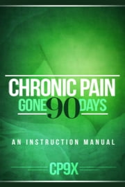 Chronic Pain Gone 90 Days ebook by Dr. Daniel Twogood
