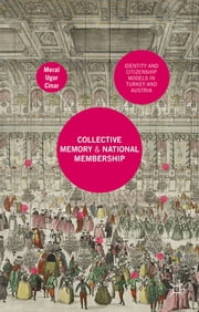 Collective Memory and National Membership - Identity and Citizenship Models in Turkey and Austria ebook by Dr. Meral Ugur Cinar