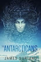 The Antarcticans ebook by James Suriano