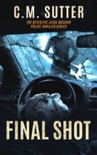 Final Shot ebook by C. M. Sutter
