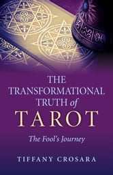 The Transformational Truth of Tarot - The Fool's Journey ebook by Tiffany Crosara