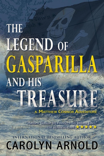 The Legend of Gasparilla and His Treasure - Matthew Connor Adventure Series, #3 ebook by Carolyn Arnold