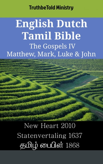 English Dutch Tamil Bible - The Gospels IV - Matthew, Mark, Luke & John - New Heart 2010 - Statenvertaling 1637 - தமிழ் பைபிள் 1868 ebook by TruthBeTold Ministry