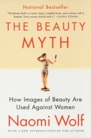 The Beauty Myth - How Images of Beauty Are Used Against Women ebook by Naomi Wolf
