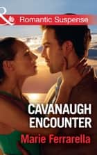 Cavanaugh Encounter (Mills & Boon Romantic Suspense) (Cavanaugh Justice, Book 36) ebook by Marie Ferrarella