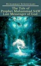 The Tale of Prophet Muhammad SAW Last Messenger of God ebook by Muhammad Xenohikari