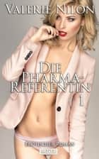 Die Pharma-Referentin 1 - Erotischer Roman ebook by Valerie Nilon