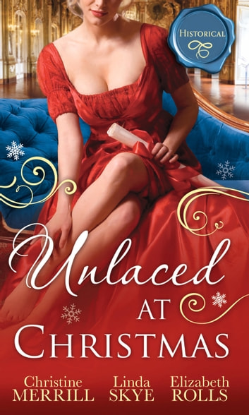 Unlaced At Christmas: The Christmas Duchess / Russian Winter Nights / A Shocking Proposition (Mills & Boon M&B) ebook by Christine Merrill,Linda Skye,Elizabeth Rolls