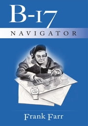 B-17 Navigator ebook by Frank Farr
