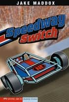 Speedway Switch ebook by Jake Maddox,Sean Tiffany