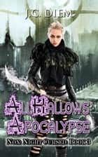 All Hallows' Apocalypse - Nox: Night Cursed, #3 ebook by J.C. Diem