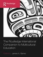 The Routledge International Companion to Multicultural Education eBook by James A. Banks