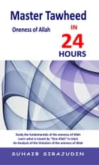 Master Tawheed in 24 Hours ebook by Suhaib Sirajudin
