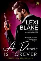 A Dom is Forever, Masters and Mercenaries, Book 3 ebook by Lexi Blake