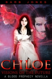 Chloe – Visions of the Future - A Blood Prophecy Novella ebook by Barb Jones