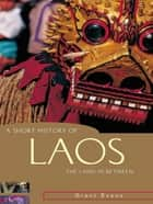 A Short History of Laos - The land in between ebook by Grant Evans